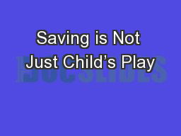 Saving is Not Just Child's Play