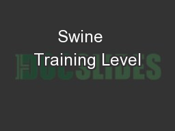 Swine   Training Level