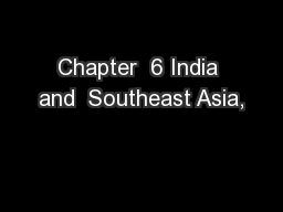 Chapter  6 India and  Southeast Asia,