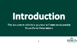 Introduction This document will show you how to Create an Accessible PowerPoint Presentation