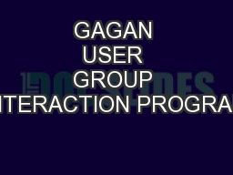 GAGAN USER GROUP INTERACTION PROGRAM