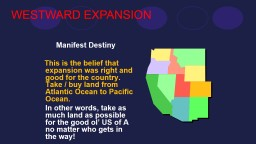 Manifest Destiny    This is the belief that expansion was right and good for the country. Take / bu