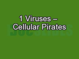 1 Viruses – Cellular Pirates