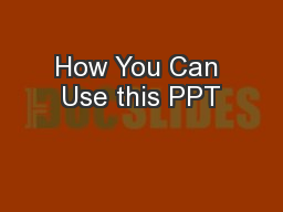 How You Can Use this PPT