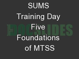 SUMS Training Day Five Foundations of MTSS