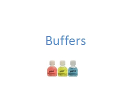 Buffers Buffers Buffer is a solution which resist large changes in the pH PowerPoint PPT Presentation