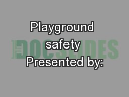 Playground safety Presented by: