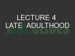 LECTURE 4 LATE  ADULTHOOD
