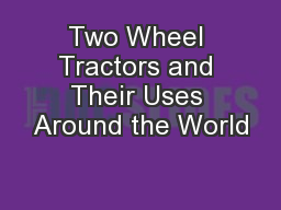 Two Wheel Tractors and Their Uses Around the World