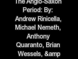 The Anglo-Saxon Period: By: Andrew Rinicella, Michael Nemeth, Anthony Quaranto, Brian Wessels, &amp