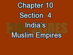 Chapter 10 Section  4 India's Muslim Empires