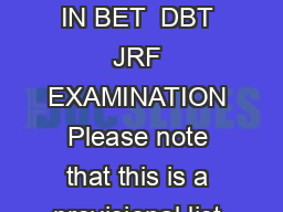 LIST OF SELECTED STUDENTS IN BET  DBT JRF EXAMINATION Please note that this is a provisional list of selected students