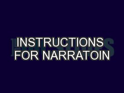 INSTRUCTIONS FOR NARRATOIN