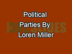 Political Parties By Loren Miller