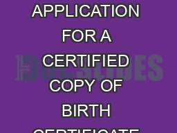 BIRTH COMMONWEALTH OF KENTUCKY STATE REGISTRAR OF VITAL STATISTICS APPLICATION FOR A CERTIFIED COPY OF BIRTH CERTIFICATE Certificates of Birth that occurred in Kentucky since  are on file in this offi