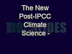 The New Post-IPCC Climate Science -