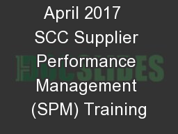 April 2017   SCC Supplier Performance Management (SPM) Training