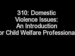 310: Domestic Violence Issues: An Introduction for Child Welfare Professionals