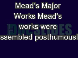 Mead's Major Works Mead's works were assembled posthumously