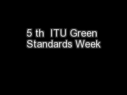 5 th  ITU Green Standards Week