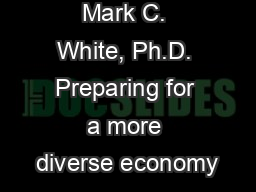 Mark C. White, Ph.D. Preparing for a more diverse economy