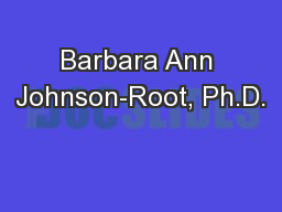 Barbara Ann Johnson-Root, Ph.D.