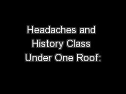 Headaches and History Class Under One Roof: