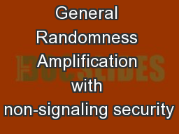 General Randomness Amplification with non-signaling security