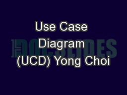 Use Case Diagram (UCD) Yong Choi
