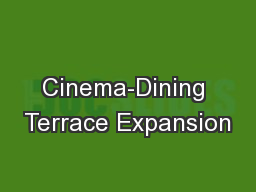 Cinema-Dining Terrace Expansion PowerPoint PPT Presentation