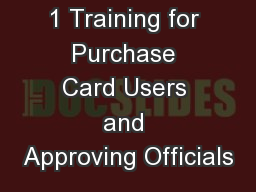 1 Training for Purchase Card Users and Approving Officials