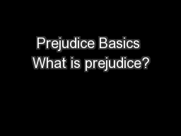 Prejudice Basics What is prejudice?