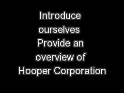 Introduce ourselves  Provide an overview of Hooper Corporation