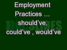 Employment Practices � should�ve, could�ve , would�ve