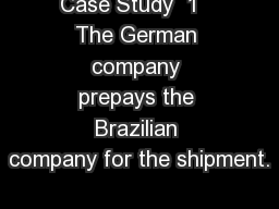 Case Study  1   The German company prepays the Brazilian company for the shipment.