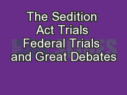 The Sedition Act Trials Federal Trials and Great Debates