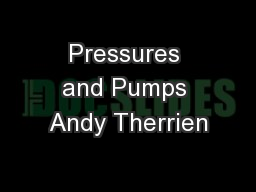 Pressures and Pumps Andy Therrien