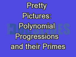 Pretty Pictures: Polynomial Progressions and their Primes PowerPoint PPT Presentation