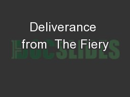 Deliverance from  The Fiery PowerPoint PPT Presentation
