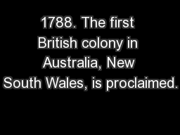 1788. The first British colony in Australia, New South Wales, is proclaimed.