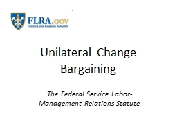 Unilateral Change  Bargaining