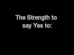 The Strength to say Yes to: