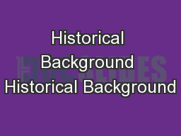 Historical Background Historical Background PowerPoint PPT Presentation
