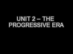 UNIT 2 – THE PROGRESSIVE ERA