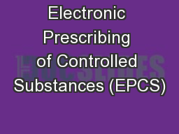 Electronic Prescribing of Controlled Substances (EPCS)