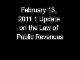 February 13, 2011 1 Update on the Law of Public Revenues