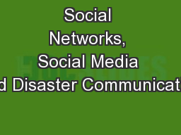 Social Networks, Social Media and Disaster Communication