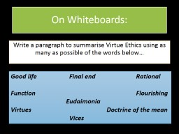 On Whiteboards: Write a paragraph to summarise Virtue Ethics using as many of the words below as po