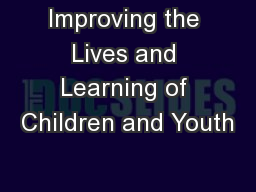 Improving the Lives and Learning of Children and Youth