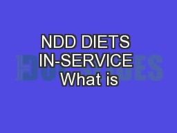 NDD DIETS IN-SERVICE What is